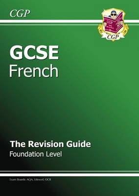 GCSE French Revision Guide - Foundation (A*-G Course) by CGP Books
