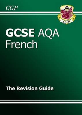 GCSE French AQA Revision Guide (A*-G Course) by CGP Books