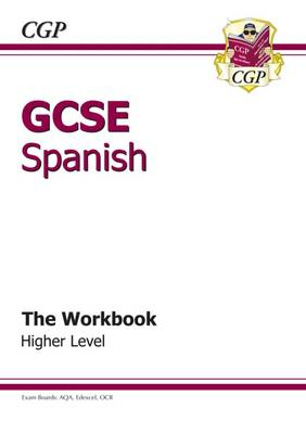 GCSE Spanish Workbook - Higher (A*-G Course) by CGP Books