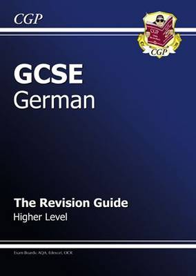 GCSE German Revision Guide - Higher (A*-G Course) by CGP Books