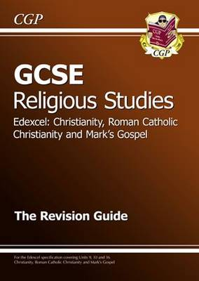 GCSE Religious Studies Edexcel Christianity, RC & Mark's Gospel Revision Guide (A*-G Course) by CGP Books