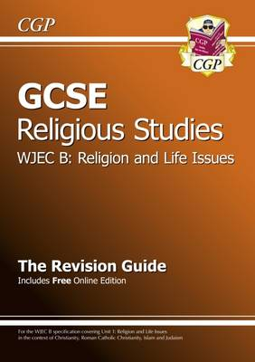 GCSE Religious Studies WJEC B Religion and Life Issues Revision Guide (with Online Edition) (A*-G) by CGP Books