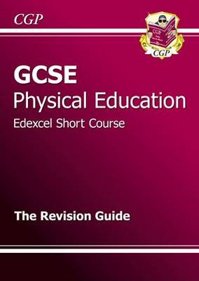 GCSE Physical Education Edexcel Short Course Revision Guide (A*-G Course) by CGP Books