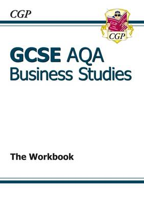 GCSE Business Studies AQA Workbook (A*-G Course) by CGP Books