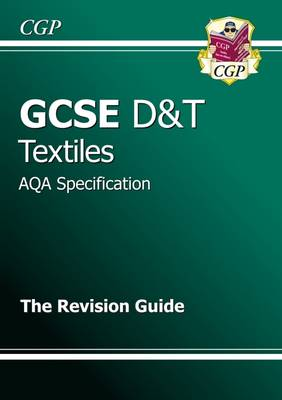GCSE Design & Technology Textiles AQA Revision Guide by CGP Books