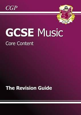 GCSE Music Core Content Revision Guide (A*-G Course) by CGP Books