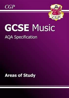 GCSE Music AQA Areas of Study Revision Guide (A*-G Course) by CGP Books