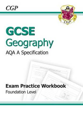 GCSE Geography AQA A Exam Practice Workbook - Foundation (A*-G Course) by CGP Books