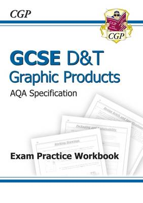 GCSE D&T Graphic Products AQA Exam Practice Workbook (A*-G Course) by CGP Books