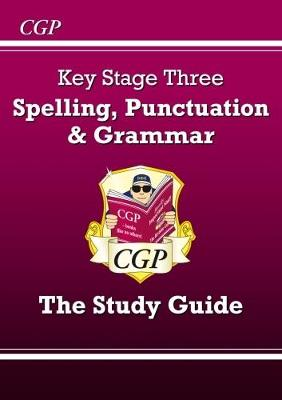 Spelling, Punctuation and Grammar for KS3 - The Study Guide (With Online Edition) by CGP Books
