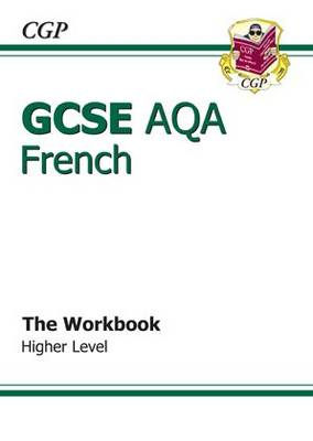 GCSE French AQA Workbook - Higher (A*-G Course) by CGP Books