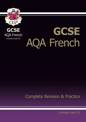 GCSE French AQA Complete Revision & Practice with Audio CD (A*-G Course) by CGP Books