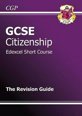 GCSE Citizenship Edexcel Short Course Revision Guide by CGP Books
