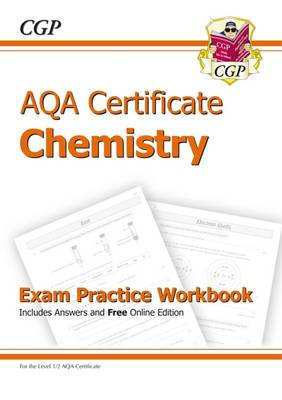 AQA Certificate Chemistry Exam Practice Workbook (with Answers & Online Edition) (A*-G Course) by CGP Books