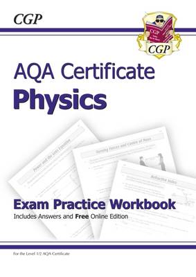 AQA Certificate Physics Exam Practice Workbook (with Answers & Online Edition) (A*-G Course) by CGP Books