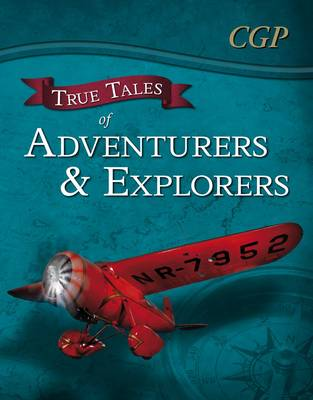 True Tales of Adventurers & Explorers - Reading Book: Zhang Qian, Livingstone, Bly & Earhart by CGP Books