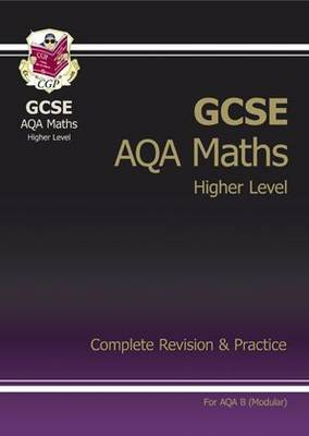 GCSE Maths AQA B Modular Complete Revision & Practice - Higher by CGP Books