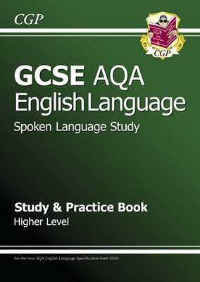 GCSE English AQA Spoken Language Study & Practice Book - Higher (A*-G Course) by CGP Books