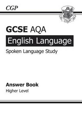 GCSE English AQA Spoken Language Study Answers - Higher by CGP Books