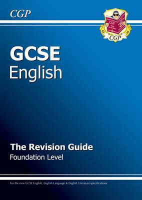 GCSE English Revision Guide - Foundation Level (A*-G Course) by CGP Books