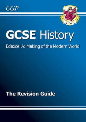 GCSE History Edexcel A: Making of the Modern World Revision Guide (A*-G Course) by CGP Books