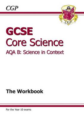 GCSE Core Science AQA B the Workbook by CGP Books