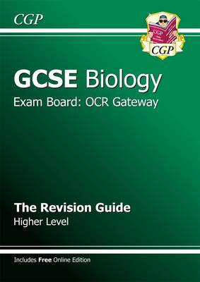 GCSE Biology OCR Gateway Revision Guide (with Online Edition) (A*-G Course) Higher Revision Guide by CGP Books