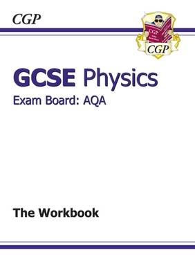 GCSE Physics AQA Workbook (A*-G Course) by CGP Books