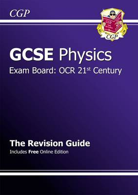 GCSE Physics OCR 21st Century Revision Guide (with Online Edition) (A*-G Course) by CGP Books
