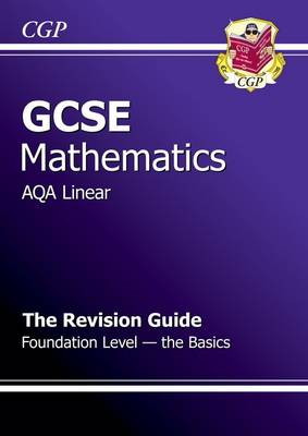GCSE Maths AQA B Revision Guide - Foundation the Basics (A*-G Resits) by Richard Parsons