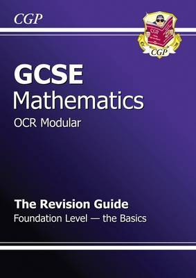 GCSE Maths OCR Modular Revision Guide - Foundation the Basics by Richard Parsons