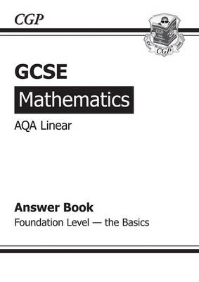 GCSE Maths AQA Linear Answers (for Workbook) - Foundation the Basics by CGP Books