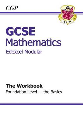 GCSE Maths Edexcel Modular Workbook - Foundation the Basics by CGP Books