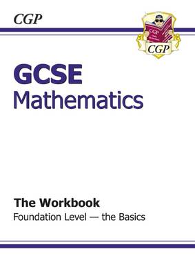 GCSE Maths Workbook - Foundation the Basics by CGP Books
