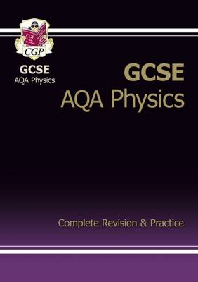 GCSE Physics AQA Complete Revision & Practice (A*-G Course) by CGP Books