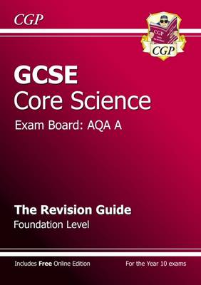 GCSE Core Science AQA A Revision Guide - Foundation (with Online Edition) by CGP Books
