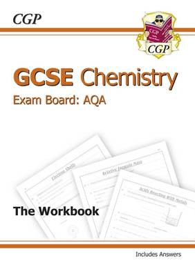 GCSE Chemistry AQA Workbook Incl Answers - Higher (A*-G Course) by CGP Books