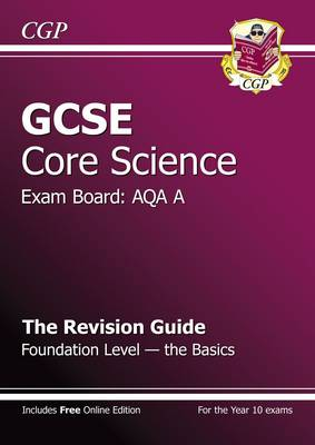GCSE Core Science AQA A Revision Guide - Foundation the Basics (with Online Edition) (A*-G Course) by CGP Books