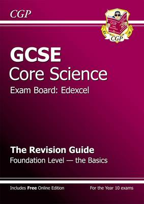 GCSE Core Science Edexcel Revision Guide - Foundation the Basics (with Online Edition) by CGP Books