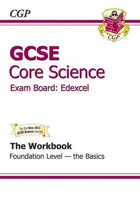 GCSE Core Science Edexcel Workbook - Foundation the Basics (A*-G Course) by CGP Books