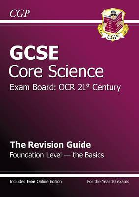 GCSE Core Science OCR 21st Century Revision Guide - Foundation the Basics (with Online Ed) (A*-G) by CGP Books