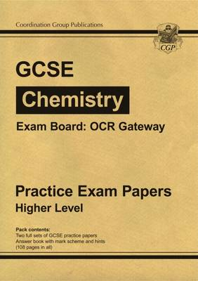 GCSE Chemistry OCR Gateway Practice Papers - Higher (A*-G Course) by CGP Books