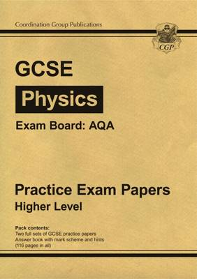 GCSE Physics AQA Practice Papers - Higher (A*-G Course) by CGP Books
