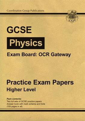 GCSE Physics OCR Gateway Practice Papers - Higher (A*-G Course) by CGP Books