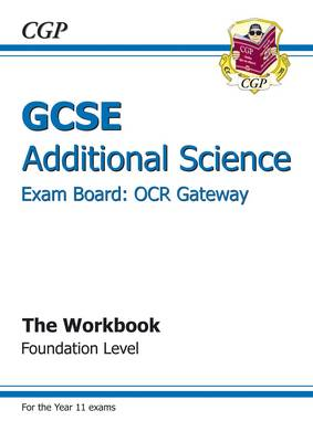 GCSE Additional Science OCR Gateway Workbook - Foundation (A*-G Course) by CGP Books