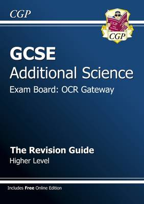 GCSE Additional Science OCR Gateway Revision Guide - Higher (with Online Edition) (A*-G Course) by CGP Books