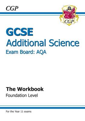 GCSE Additional Science AQA Workbook - Foundation (A*-G Course) by CGP Books