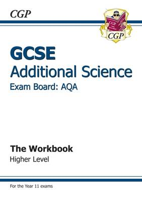 GCSE Additional Science AQA Workbook - Higher (A*-G Course) by CGP Books