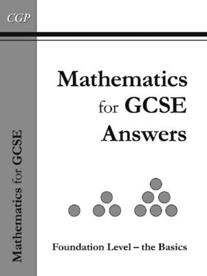 Maths for GCSE, Foundation the Basics Answer Book Inc CD-ROM (A*-G Resits) by CGP Books