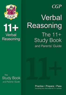 The 11+ Verbal Reasoning Study Book and Parent's Guide by CGP Books